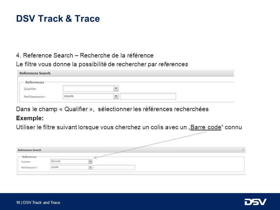 10 | DSV Track and Trace DSV Track & Trace 4. Reference Search – Recherche de la référence Le filtre vous donne la possibilité de rechercher par refer