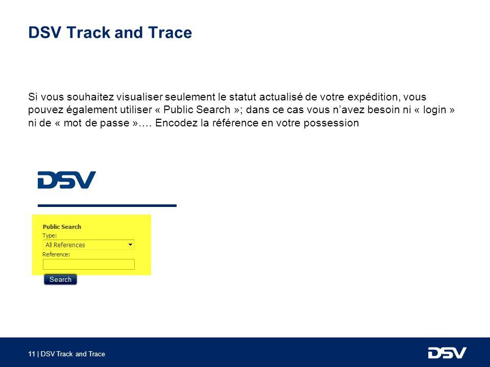 11 | DSV Track and Trace DSV Track and Trace Si vous souhaitez visualiser seulement le statut actualisé de votre expédition, vous pouvez également uti