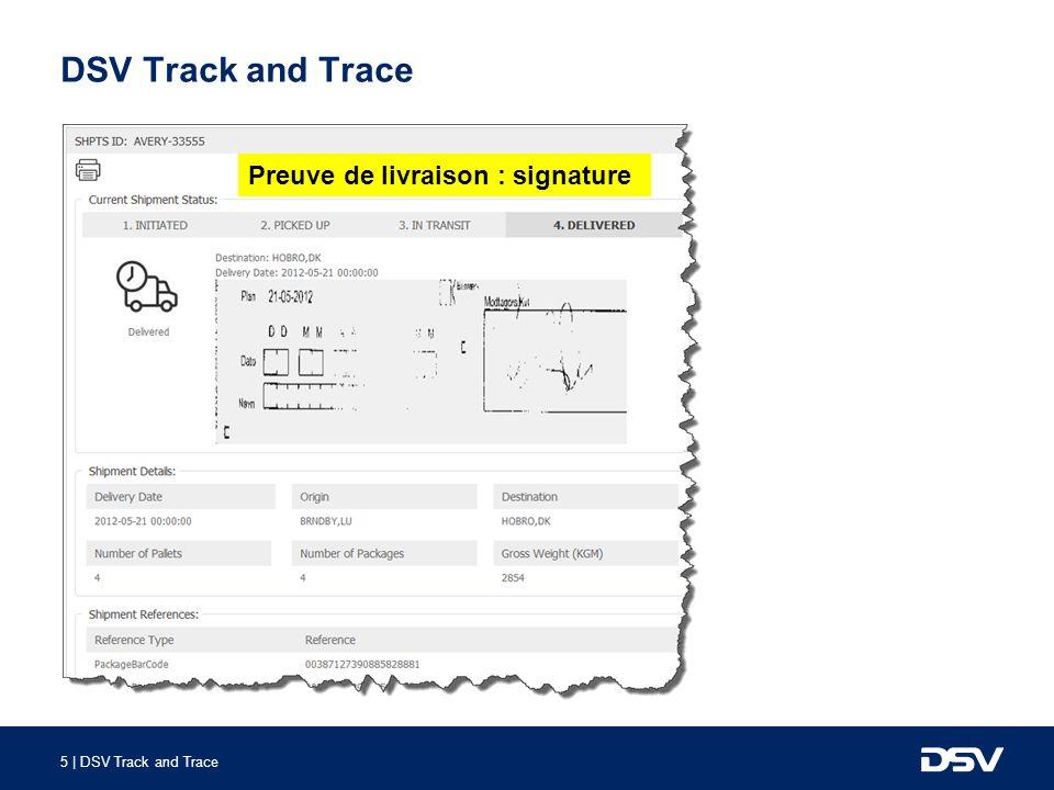 5 | DSV Track and Trace DSV Track and Trace Proof of delivery signaturePreuve de livraison : signature