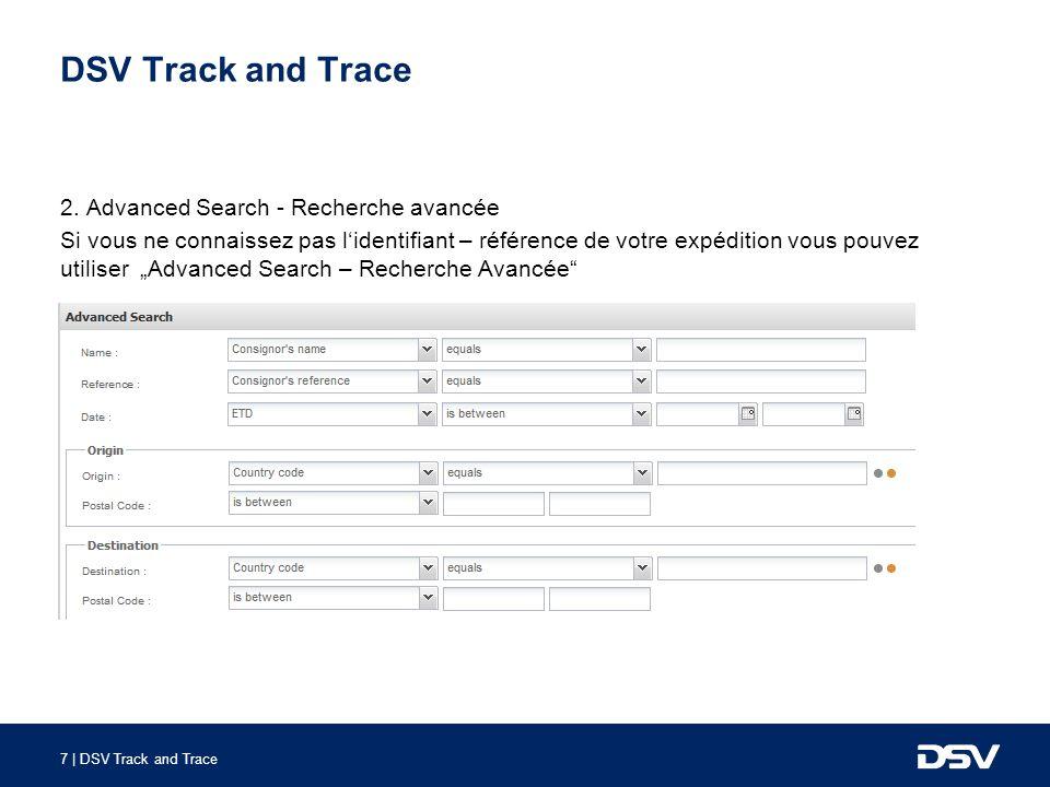 8 | DSV Track and Trace Plusieurs possibilités existent pour trouver les expéditions recherchées.
