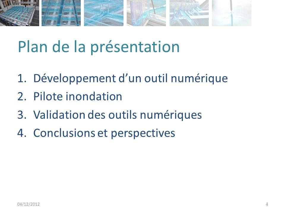 Plan de la présentation 1.Développement dun outil numérique 2.Pilote inondation 3.Validation des outils numériques 4.Conclusions et perspectives 04/12/20125