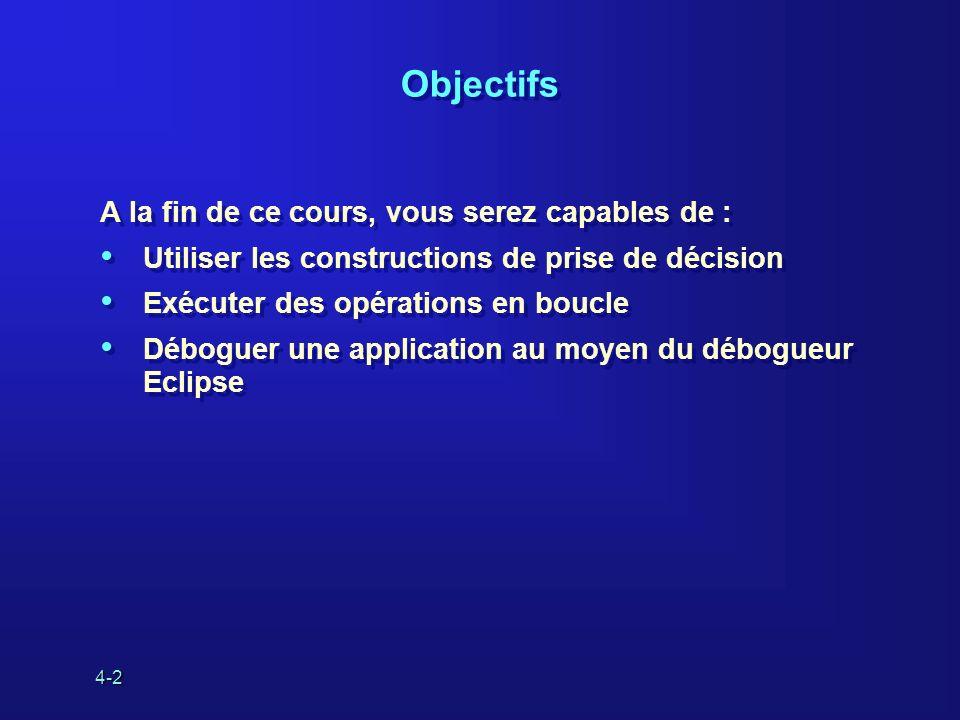 4-2 Objectifs A la fin de ce cours, vous serez capables de : Utiliser les constructions de prise de décision Exécuter des opérations en boucle Débogue