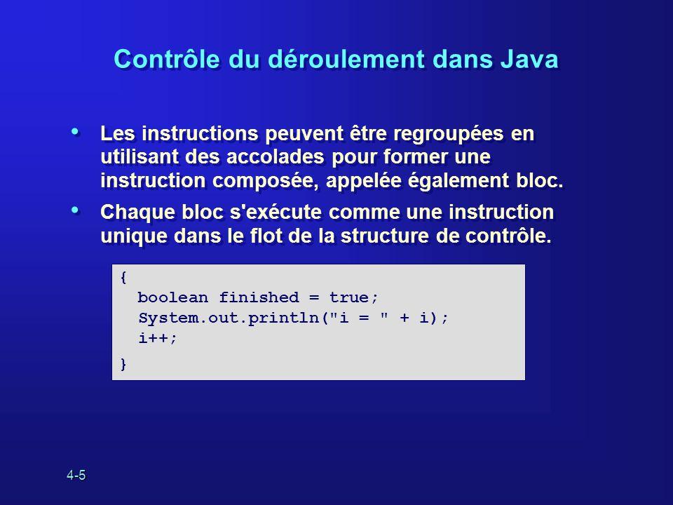 4-16 La boucle for (suite) Les variables peuvent être déclarées dans la section initialisation d une boucle for : L initialisation et l itération peuvent consister en une liste d expressions séparées par des virgules : Les variables peuvent être déclarées dans la section initialisation d une boucle for : L initialisation et l itération peuvent consister en une liste d expressions séparées par des virgules : for (int i = 0; i < 10; i++) System.out.println( i = + i); for (int i = 0, j = 10; i < j; i++, j--) { System.out.println( i = + i); System.out.println( j = + j); }