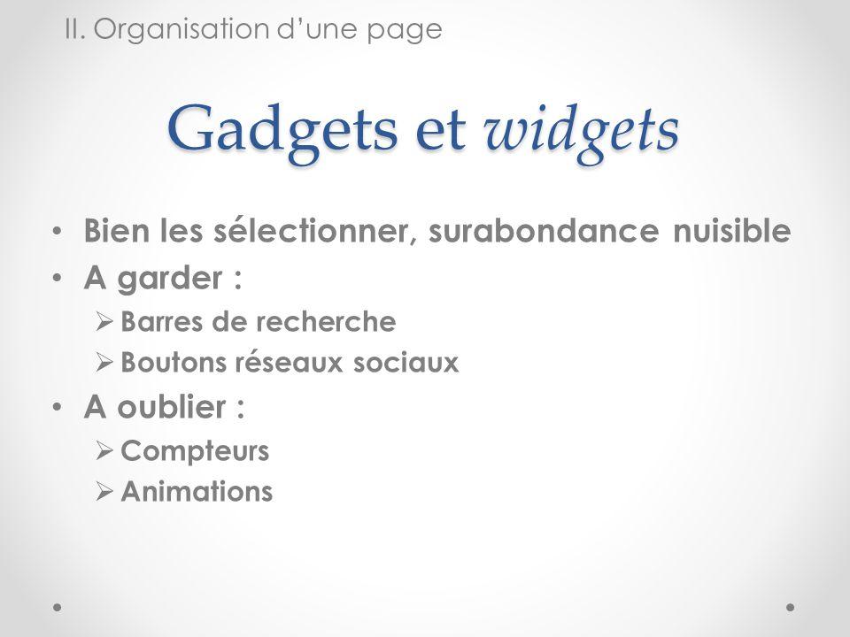 Gadgets et widgets Bien les sélectionner, surabondance nuisible A garder : Barres de recherche Boutons réseaux sociaux A oublier : Compteurs Animation