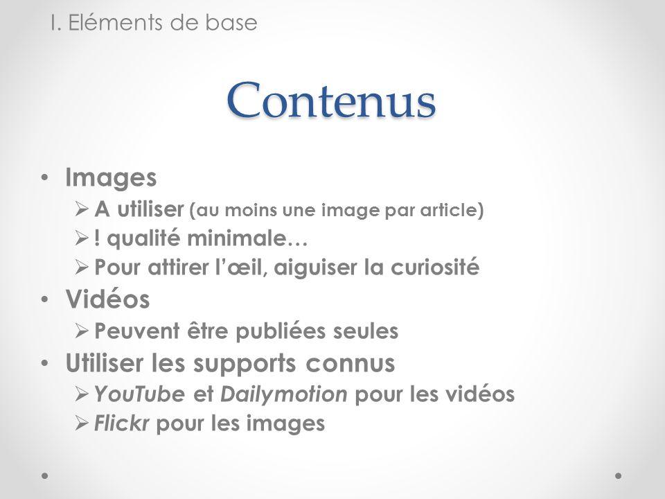 Contenus Images A utiliser (au moins une image par article) ! qualité minimale… Pour attirer lœil, aiguiser la curiosité Vidéos Peuvent être publiées