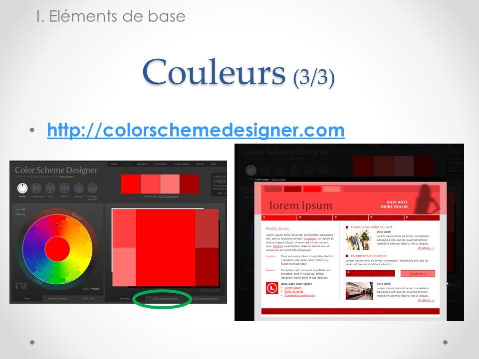 Couleurs (3/3) http://colorschemedesigner.com I. Eléments de base