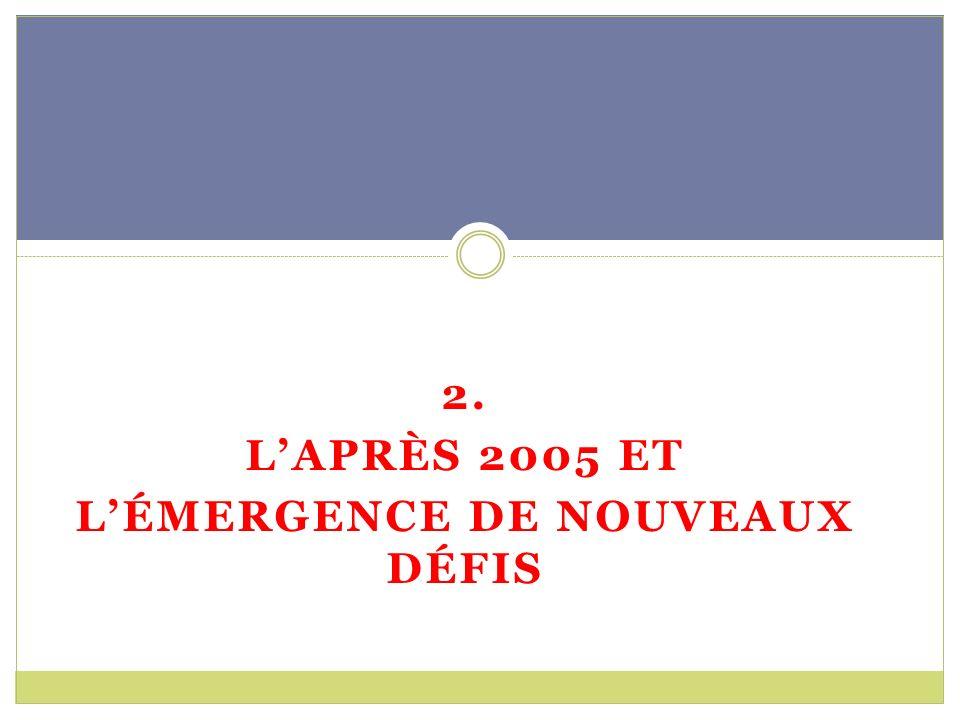 2. LAPRÈS 2005 ET LÉMERGENCE DE NOUVEAUX DÉFIS