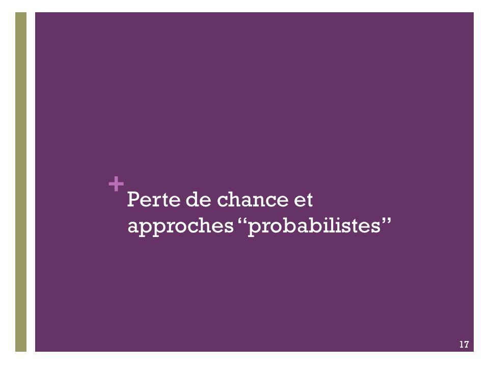 + Perte de chance et approches probabilistes 17