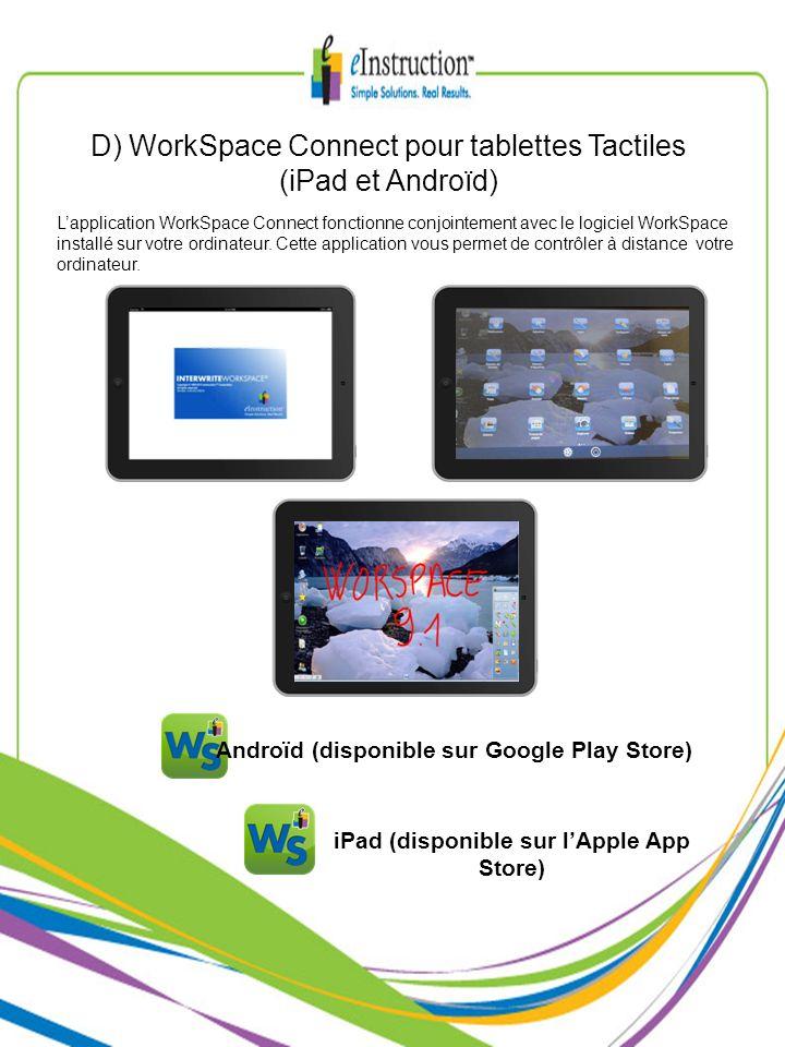 D) WorkSpace Connect pour tablettes Tactiles (iPad et Androïd) Androïd (disponible sur Google Play Store) iPad (disponible sur lApple App Store) Lappl