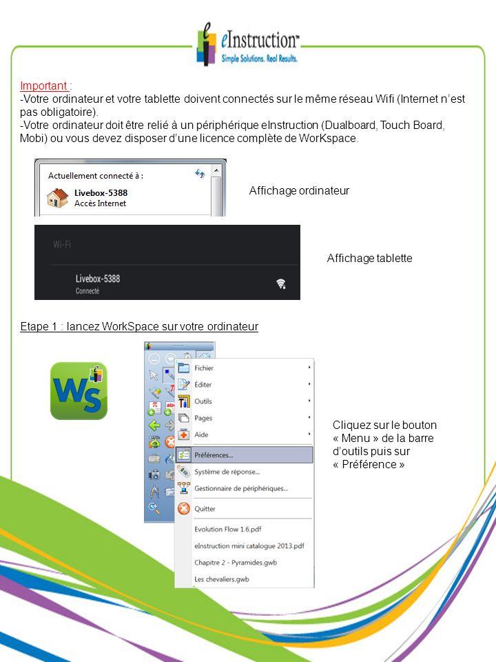 Important : -Votre ordinateur et votre tablette doivent connectés sur le même réseau Wifi (Internet nest pas obligatoire). -Votre ordinateur doit être