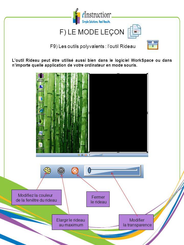 F) LE MODE LEÇON F9) Les outils polyvalents : loutil Rideau L'outil Rideau peut être utilisé aussi bien dans le logiciel WorkSpace ou dans nimporte qu