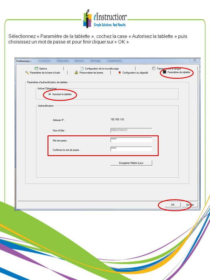 Sélectionnez « Paramètre de la tablette », cochez la case « Autorisez la tablette » puis choisissez un mot de passe et pour finir cliquer sur « OK »