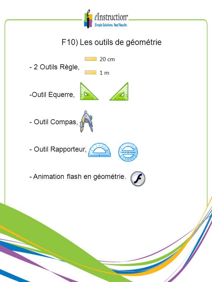 F10) Les outils de géométrie - 2 Outils Règle, -Outil Equerre, - Outil Compas, - Outil Rapporteur, - Animation flash en géométrie.