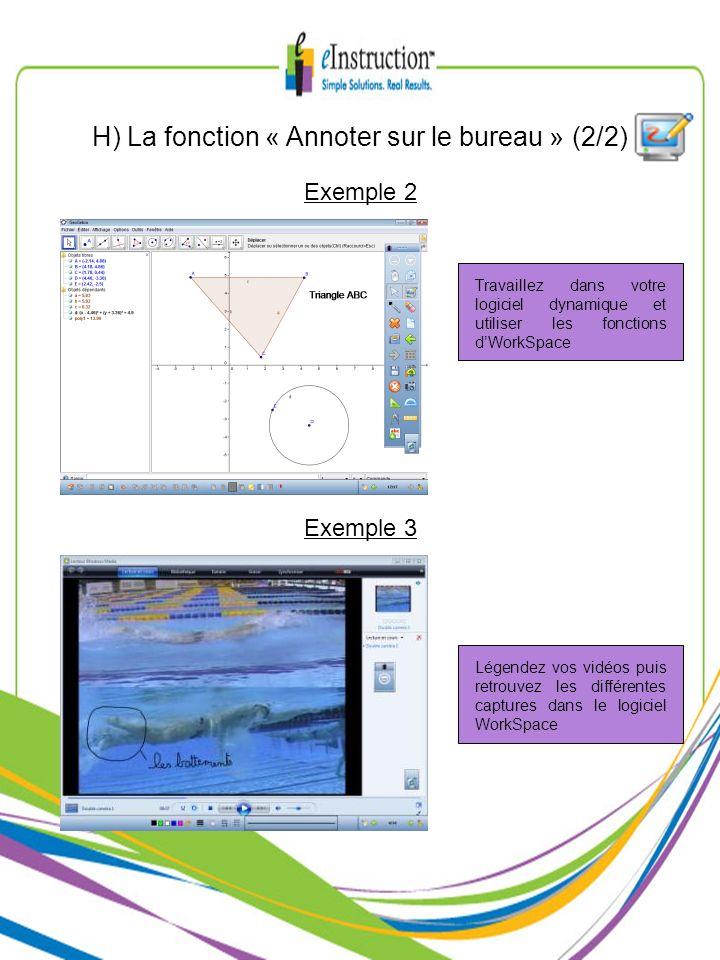 H) La fonction « Annoter sur le bureau » (2/2) Exemple 2 Exemple 3 Travaillez dans votre logiciel dynamique et utiliser les fonctions dWorkSpace Légen