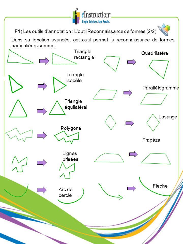 Dans sa fonction avancée, cet outil permet la reconnaissance de formes particulières comme : Triangle rectangle Triangle isocèle Triangle équilatéral