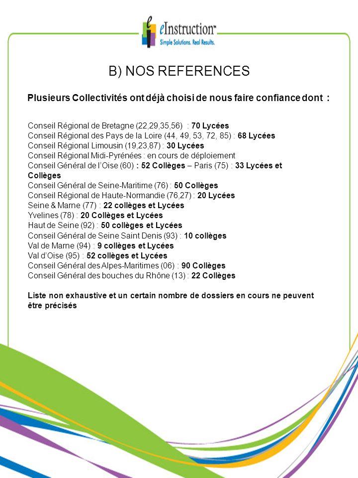 B) NOS REFERENCES Plusieurs Collectivités ont déjà choisi de nous faire confiance dont : Conseil Régional de Bretagne (22,29,35,56) : 70 Lycées Consei