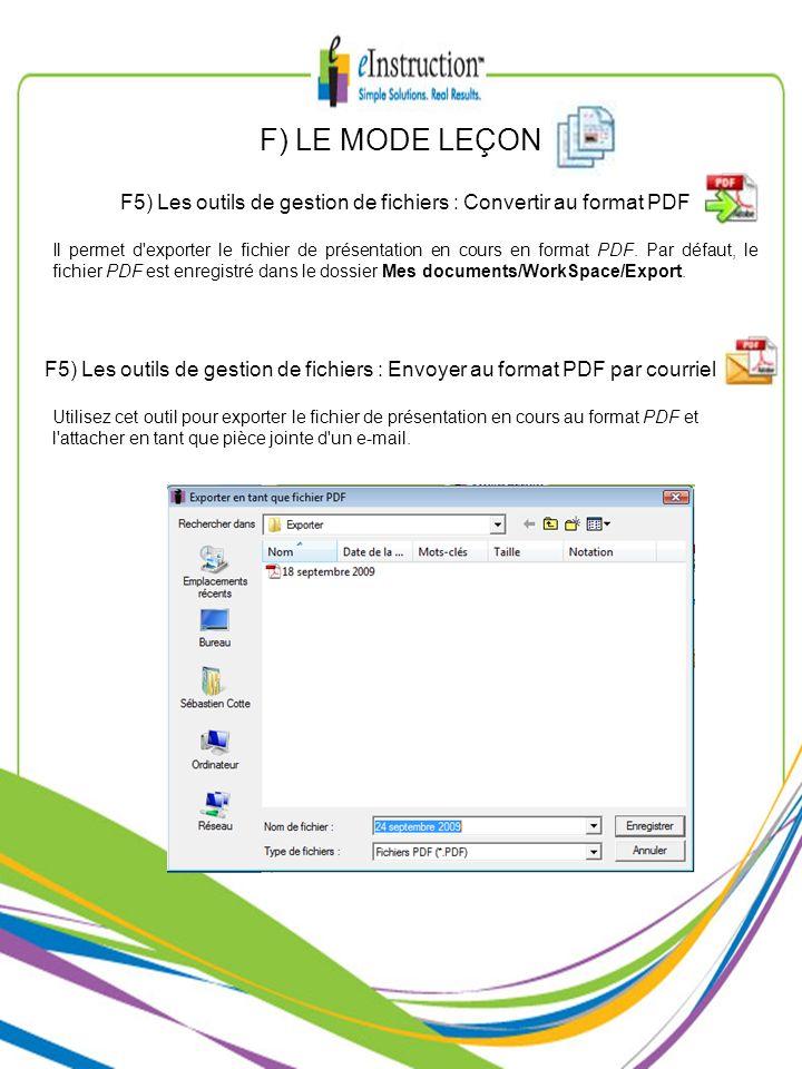 F) LE MODE LEÇON F5) Les outils de gestion de fichiers : Convertir au format PDF Il permet d'exporter le fichier de présentation en cours en format PD
