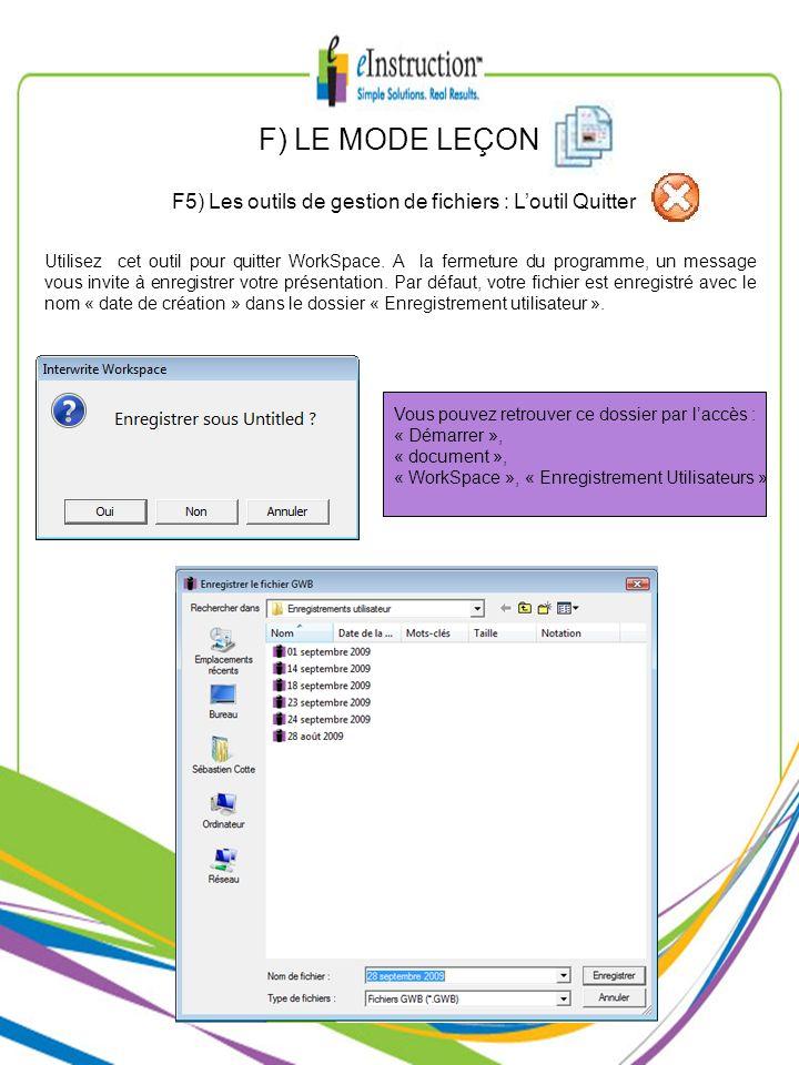 F) LE MODE LEÇON F5) Les outils de gestion de fichiers : Loutil Quitter Utilisez cet outil pour quitter WorkSpace. A la fermeture du programme, un mes