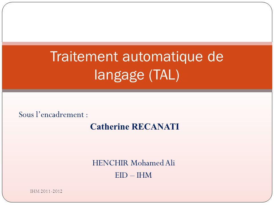 Sous lencadrement : Catherine RECANATI HENCHIR Mohamed Ali EID – IHM IHM 2011-2012 Traitement automatique de langage (TAL)