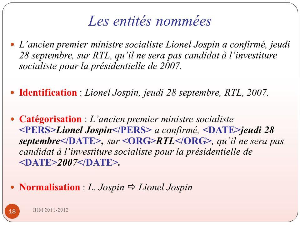 Les entités nommées IHM 2011-2012 18 Lancien premier ministre socialiste Lionel Jospin a confirmé, jeudi 28 septembre, sur RTL, quil ne sera pas candidat à linvestiture socialiste pour la présidentielle de 2007.