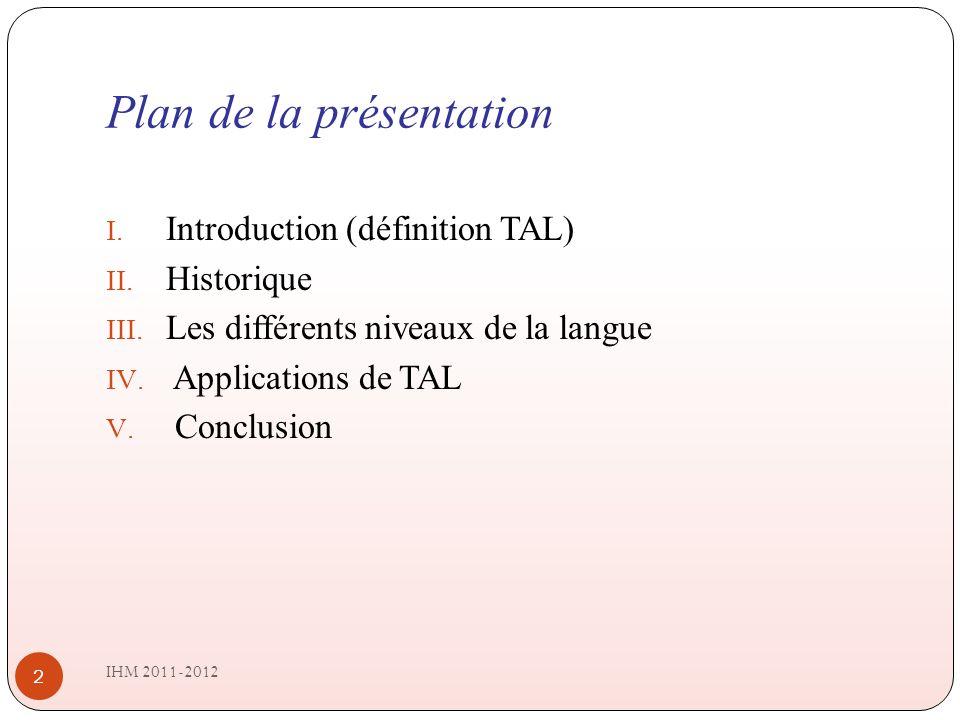 Plan de la présentation IHM 2011-2012 2 I.Introduction (définition TAL) II.