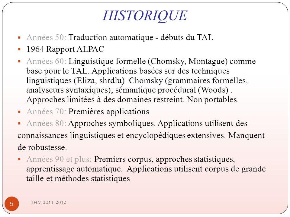 HISTORIQUE IHM 2011-2012 5 Années 50: Traduction automatique - débuts du TAL 1964 Rapport ALPAC Années 60: Linguistique formelle (Chomsky, Montague) comme base pour le TAL.