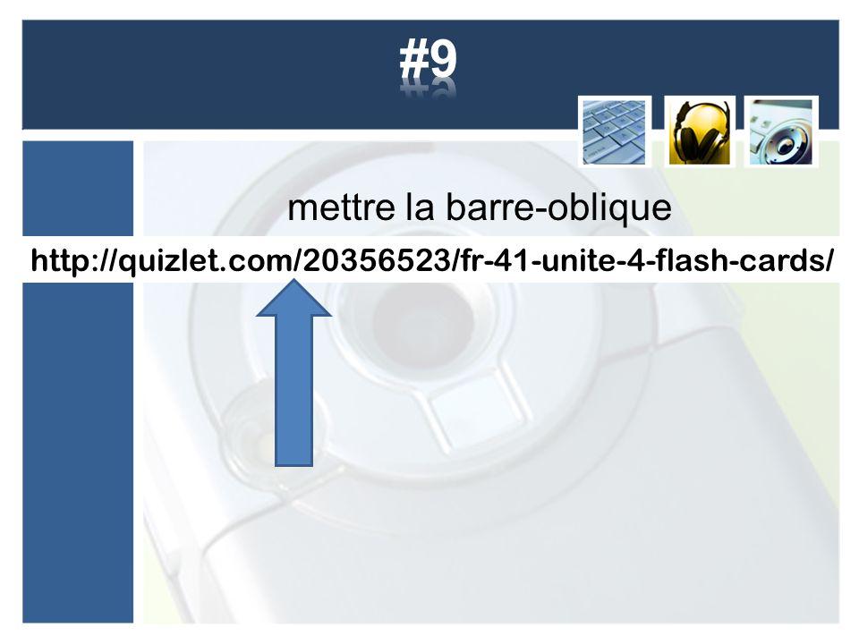 mettre la barre-oblique http://quizlet.com/20356523/fr-41-unite-4-flash-cards/