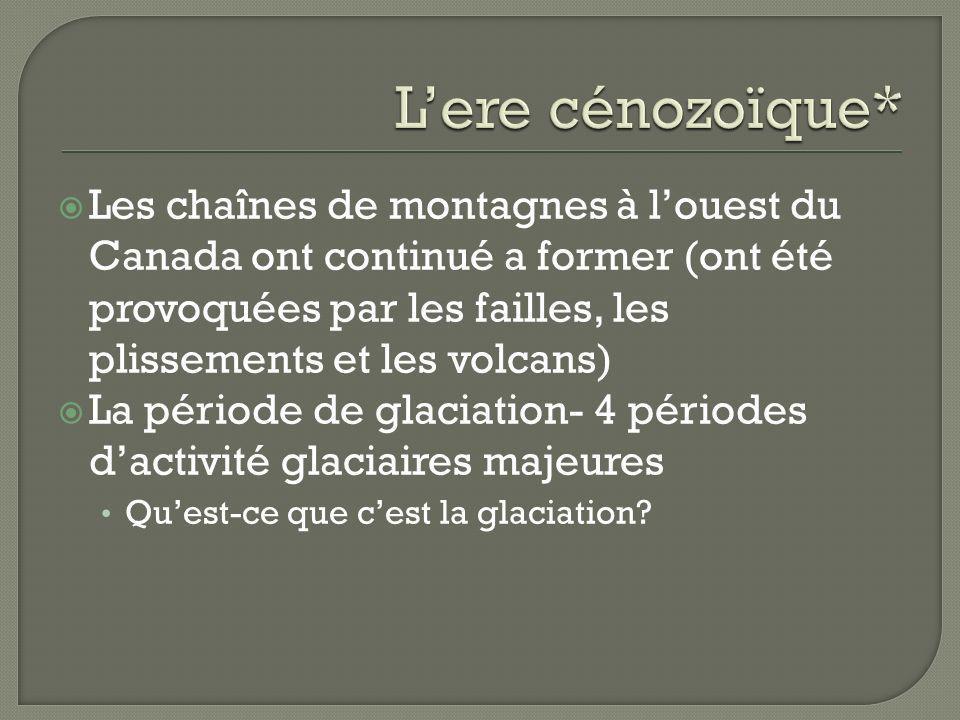 Les chaînes de montagnes à louest du Canada ont continué a former (ont été provoquées par les failles, les plissements et les volcans) La période de g