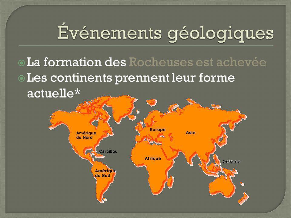 La formation des Rocheuses est achevée Les continents prennent leur forme actuelle*