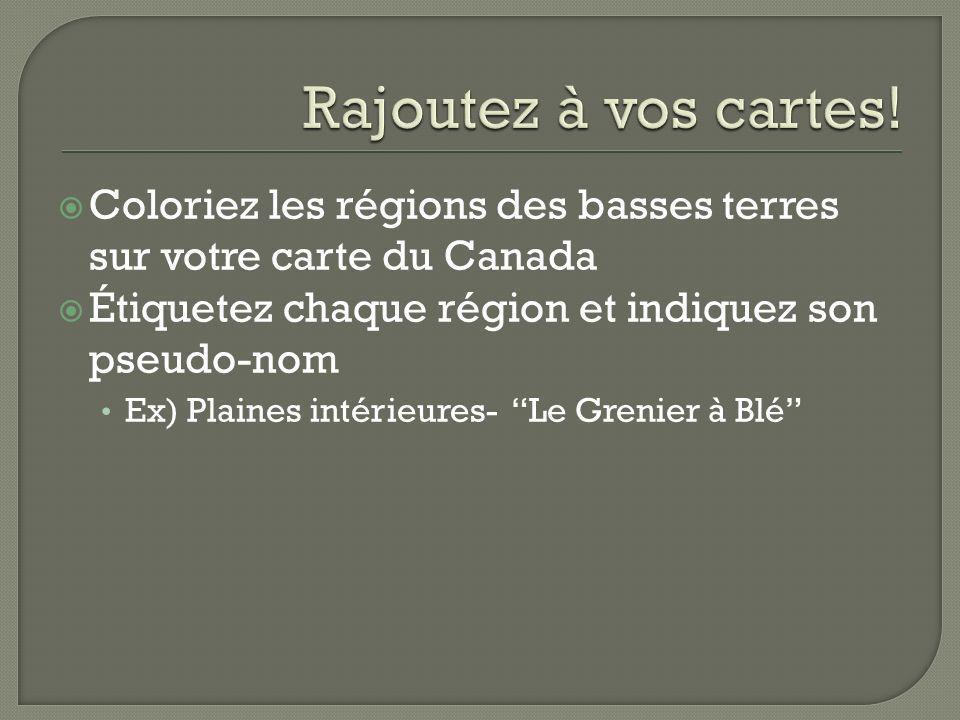 Coloriez les régions des basses terres sur votre carte du Canada Étiquetez chaque région et indiquez son pseudo-nom Ex) Plaines intérieures- Le Grenie