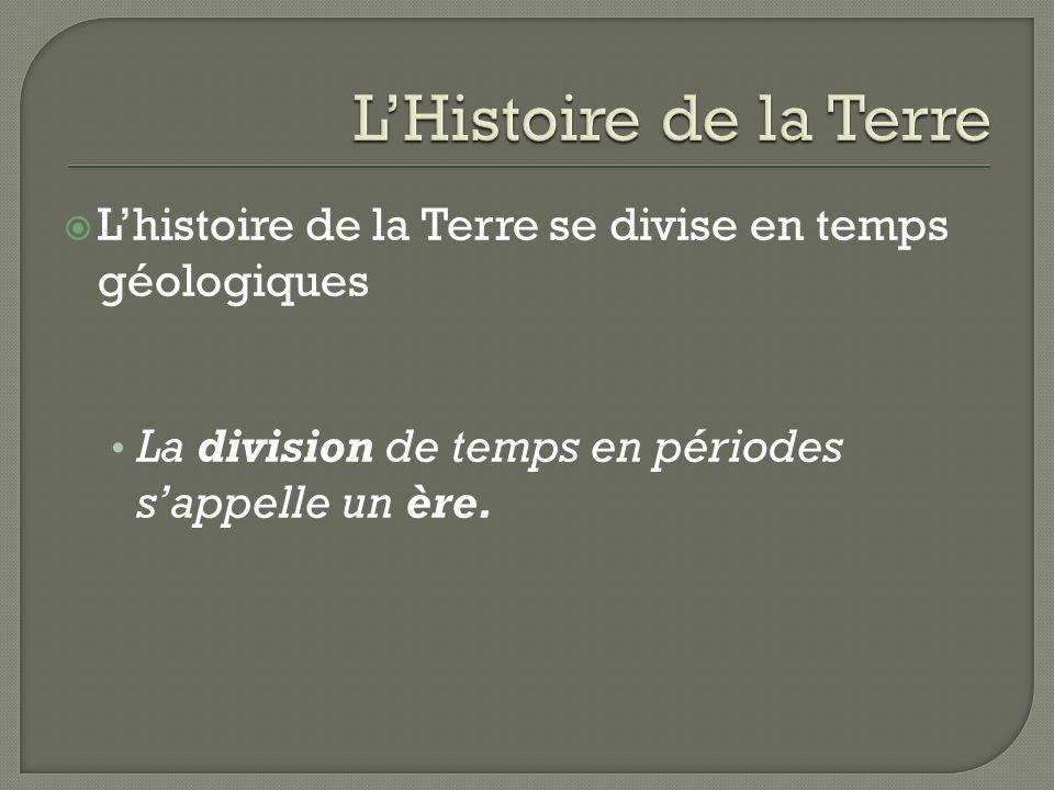 Lhistoire de la Terre se divise en temps géologiques La division de temps en périodes sappelle un ère.
