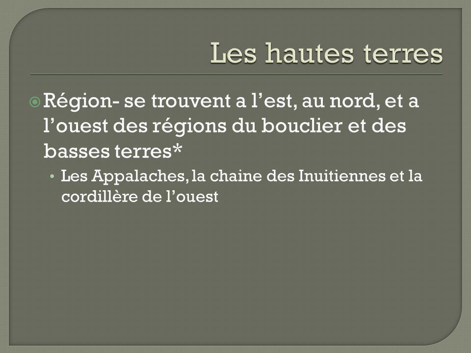 Région- se trouvent a lest, au nord, et a louest des régions du bouclier et des basses terres* Les Appalaches, la chaine des Inuitiennes et la cordill
