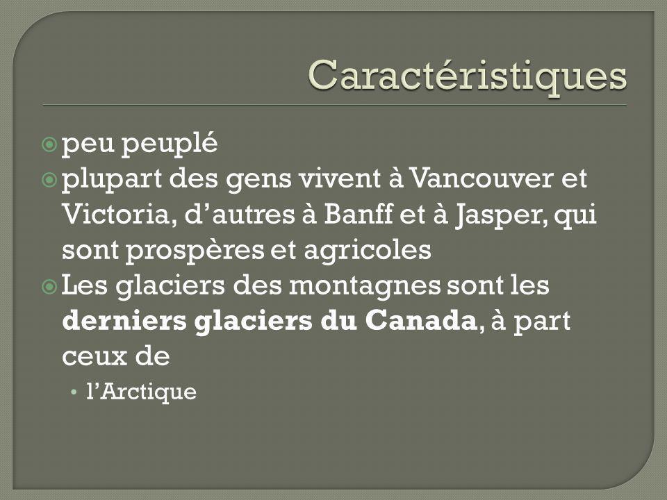 peu peuplé plupart des gens vivent à Vancouver et Victoria, dautres à Banff et à Jasper, qui sont prospères et agricoles Les glaciers des montagnes so
