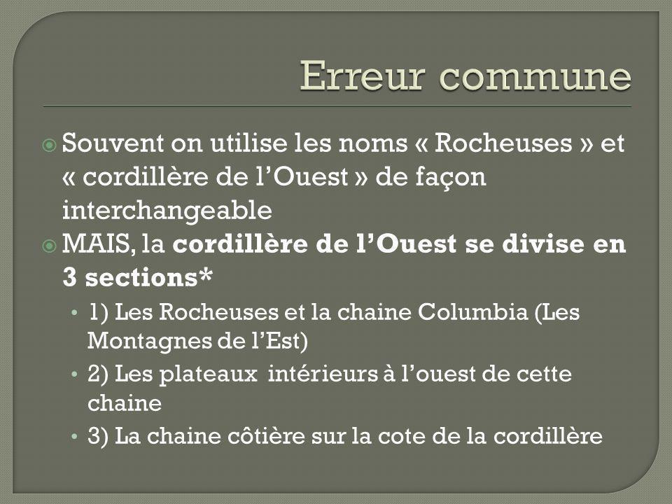 Souvent on utilise les noms « Rocheuses » et « cordillère de lOuest » de façon interchangeable MAIS, la cordillère de lOuest se divise en 3 sections*