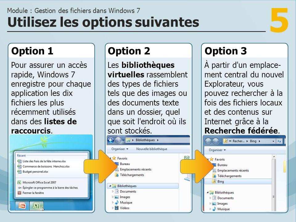 5 Option 1 Pour assurer un accès rapide, Windows 7 enregistre pour chaque application les dix fichiers les plus récemment utilisés dans des listes de raccourcis.