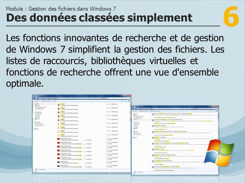 6 Les fonctions innovantes de recherche et de gestion de Windows 7 simplifient la gestion des fichiers.