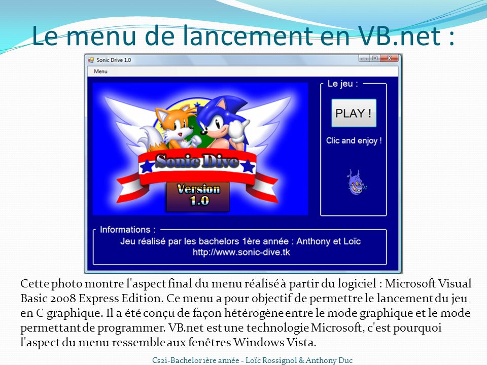 Le menu de lancement en VB.net : Cette photo montre l aspect final du menu réalisé à partir du logiciel : Microsoft Visual Basic 2008 Express Edition.