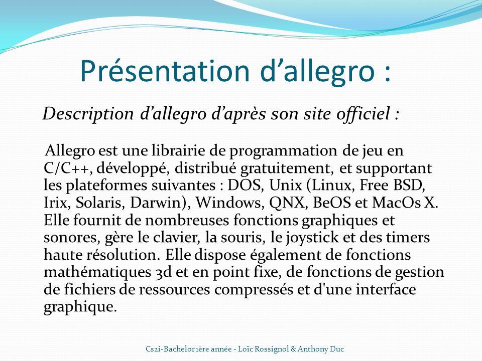 Présentation dallegro : Description dallegro daprès son site officiel : Allegro est une librairie de programmation de jeu en C/C++, développé, distrib