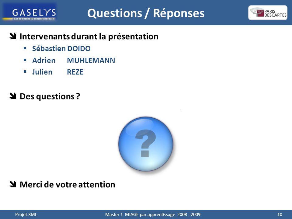 Questions / Réponses 10 Projet XML Master 1 MIAGE par apprentissage 2008 - 2009 Intervenants durant la présentation Sébastien DOIDO Adrien MUHLEMANN Julien REZE Des questions .