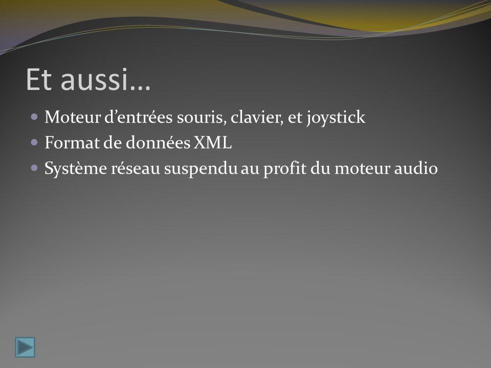 Et aussi… Moteur dentrées souris, clavier, et joystick Format de données XML Système réseau suspendu au profit du moteur audio