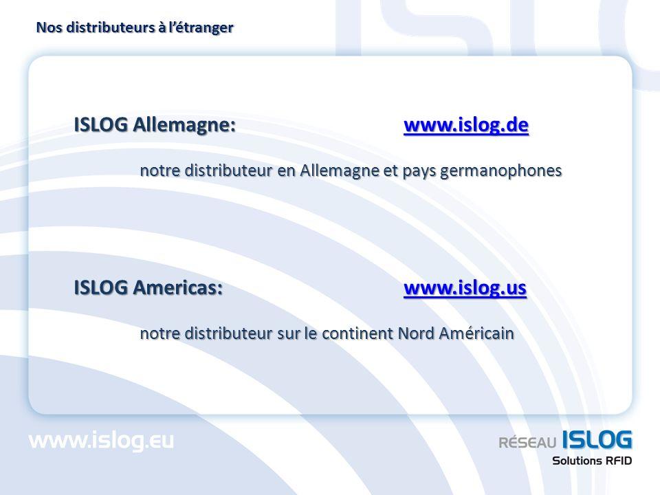 Nos distributeurs à létranger ISLOG Allemagne: www.islog.de www.islog.de notre distributeur en Allemagne et pays germanophones ISLOG Americas: www.isl