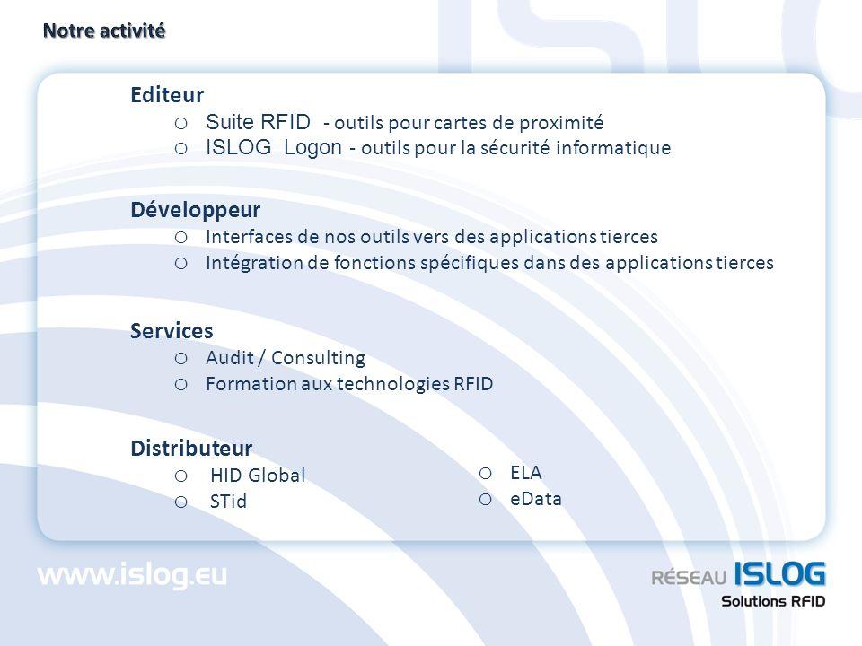 Editeur o Suite RFID - outils pour cartes de proximité o ISLOG Logon - outils pour la sécurité informatique Développeur o Interfaces de nos outils ver