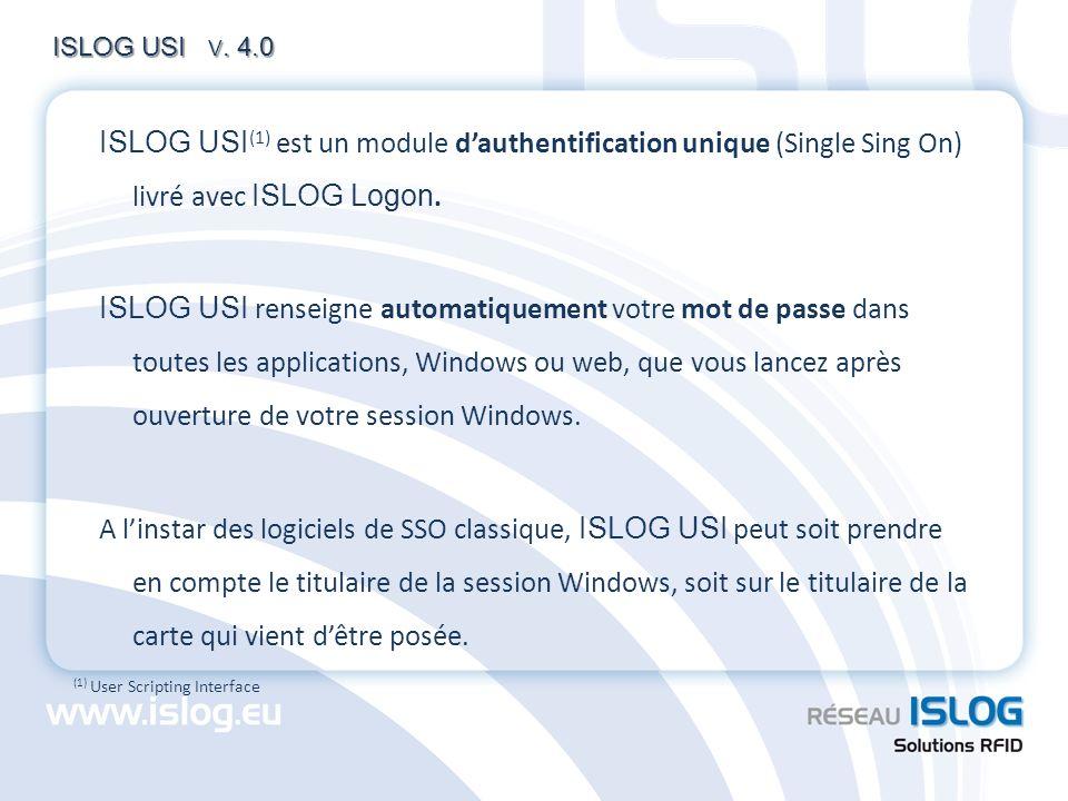 ISLOG USI V. 4.0 ISLOG USI (1) est un module dauthentification unique (Single Sing On) livré avec ISLOG Logon. ISLOG USI renseigne automatiquement vot
