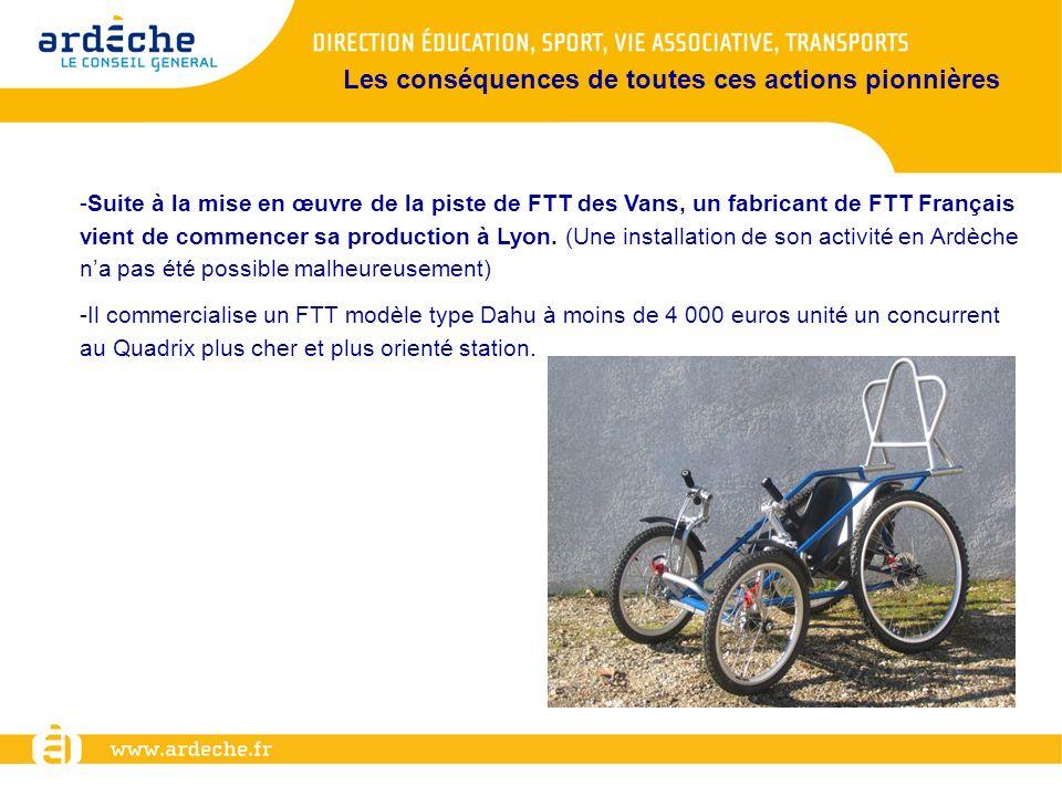 -Suite à la mise en œuvre de la piste de FTT des Vans, un fabricant de FTT Français vient de commencer sa production à Lyon. (Une installation de son