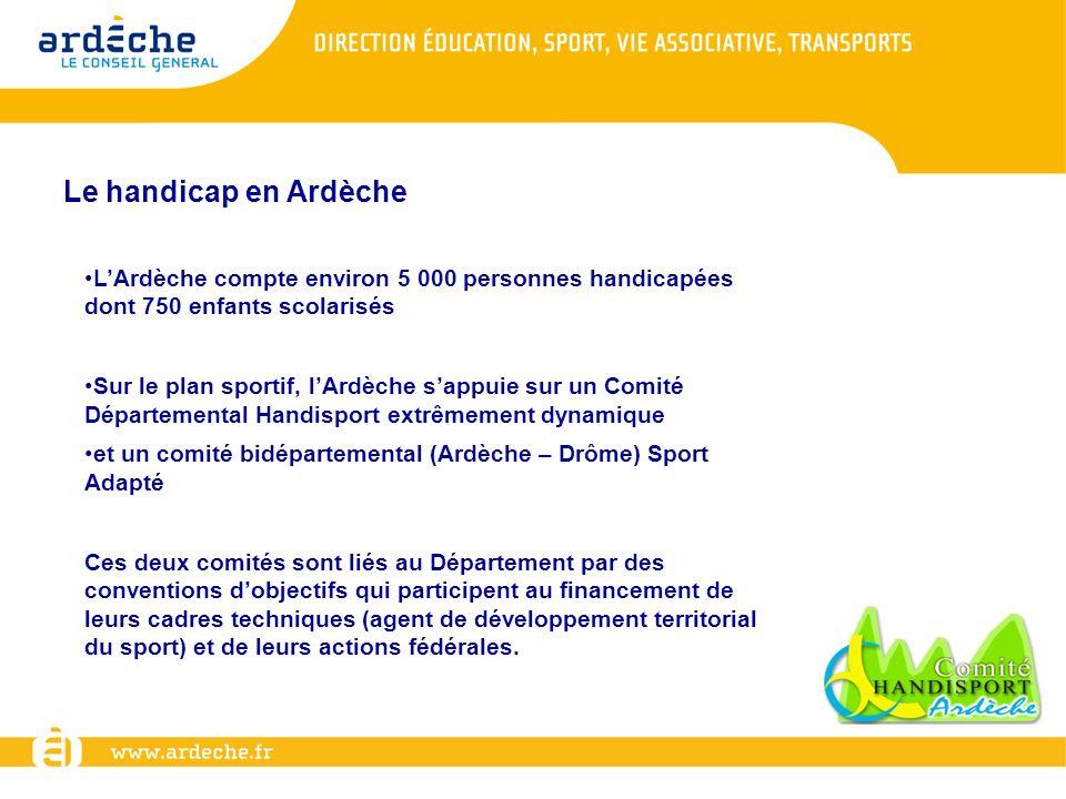 Le handicap en Ardèche LArdèche compte environ 5 000 personnes handicapées dont 750 enfants scolarisés Sur le plan sportif, lArdèche sappuie sur un Co