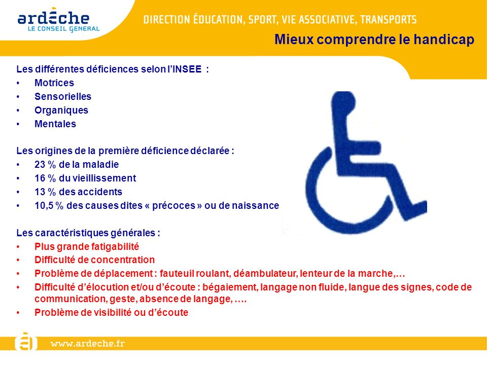 Mieux comprendre le handicap Les différentes déficiences selon lINSEE : Motrices Sensorielles Organiques Mentales Les origines de la première déficien