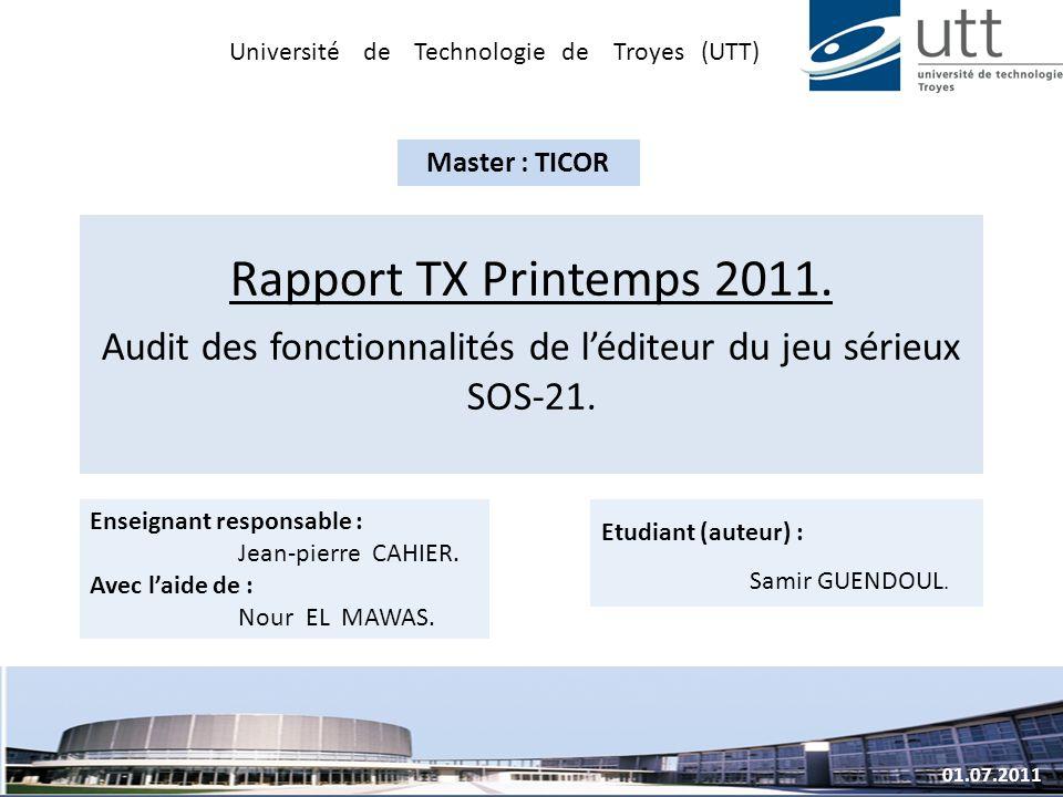 Rapport TX Printemps 2011. Audit des fonctionnalités de léditeur du jeu sérieux SOS-21. 01.07.2011 Université de Technologie de Troyes (UTT) Enseignan