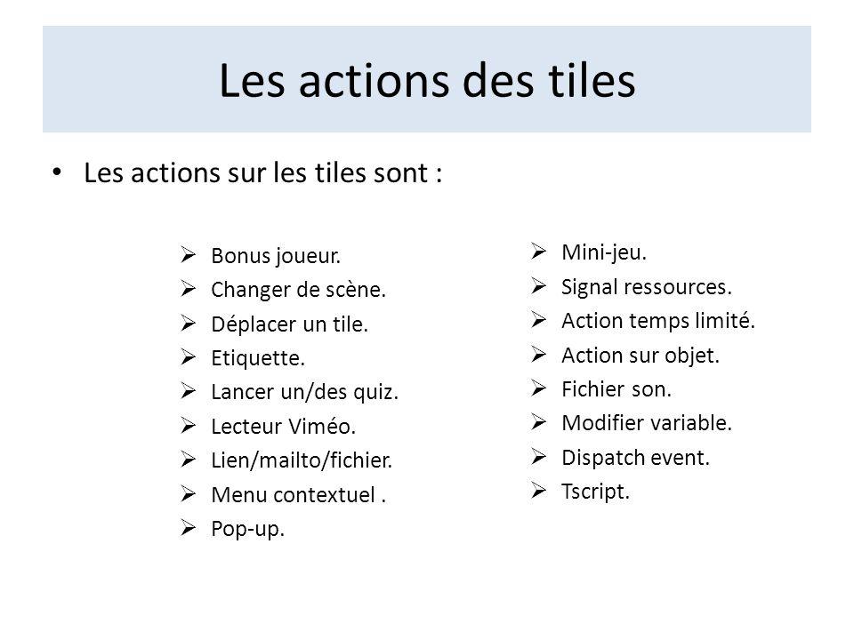 Les actions des tiles Les actions sur les tiles sont : Bonus joueur. Changer de scène. Déplacer un tile. Etiquette. Lancer un/des quiz. Lecteur Viméo.