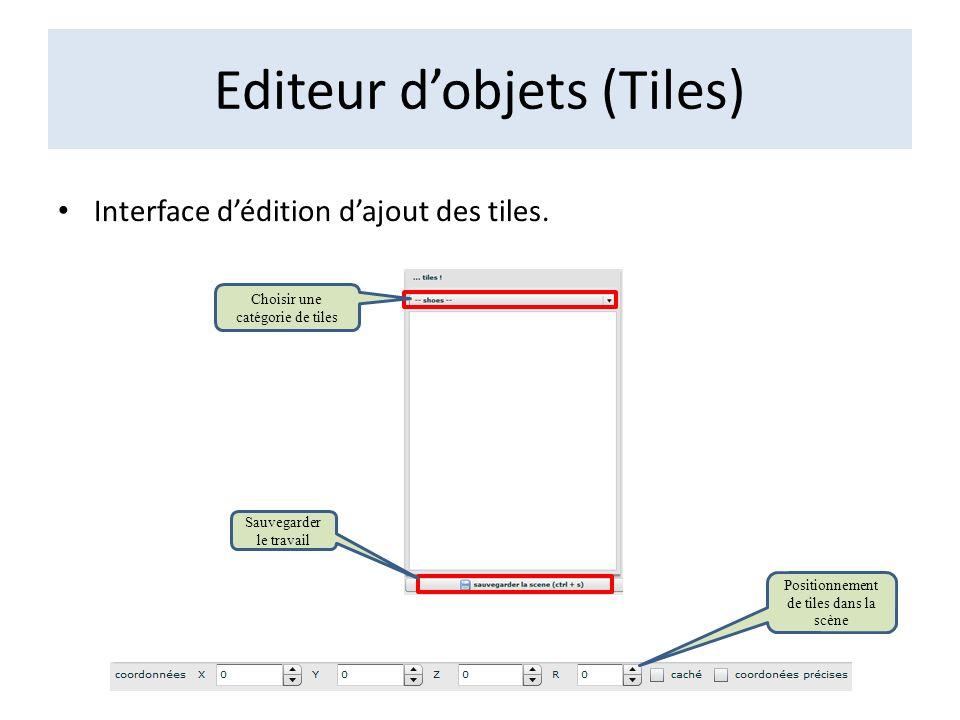 Editeur dobjets (Tiles) Interface dédition dajout des tiles. Choisir une catégorie de tiles Positionnement de tiles dans la scène Sauvegarder le trava
