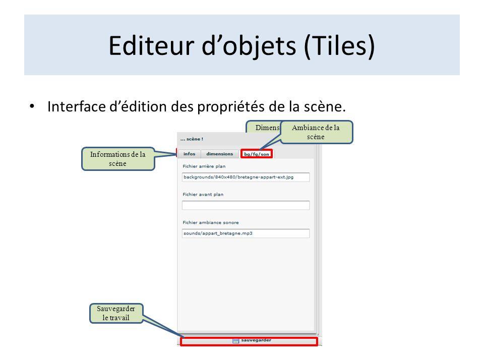 Editeur dobjets (Tiles) Interface dédition des propriétés de la scène. Informations de la scène Dimensions de la scène Ambiance de la scène Sauvegarde